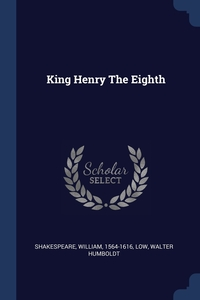 King Henry The Eighth, Shakespeare William 1564-1616, Low Walter Humboldt обложка-превью