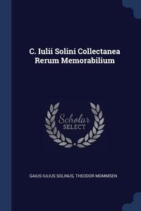 C. Iulii Solini Collectanea Rerum Memorabilium, Gaius Iulius Solinus, Theodor Mommsen обложка-превью
