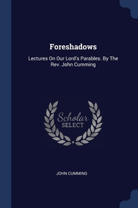 Foreshadows: Lectures On Our Lord's Parables. By The Rev. John Cumming, John Cumming обложка-превью