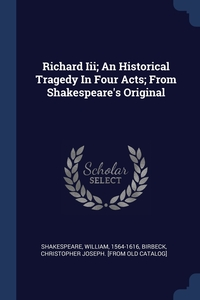 Richard Iii; An Historical Tragedy In Four Acts; From Shakespeare's Original, Shakespeare William 1564-1616, Christopher Joseph. [from old c Birbeck обложка-превью