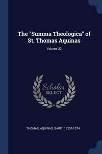 The 'Summa Theologica' of St. Thomas Aquinas; Volume 22, Aquinas Saint 1225?-1274 Thomas обложка-превью