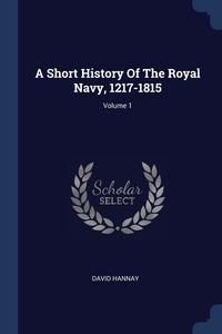 A Short History Of The Royal Navy, 1217-1815; Volume 1, David Hannay обложка-превью