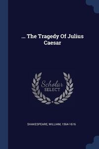 ... The Tragedy Of Julius Caesar, Shakespeare William 1564-1616 обложка-превью