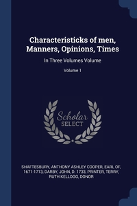 Characteristicks of men, Manners, Opinions, Times: In Three Volumes Volume; Volume 1, Anthony Ashley Cooper Earl Shaftesbury, John d. 1733 printer Darby, Ruth Kellogg donor Terry обложка-превью