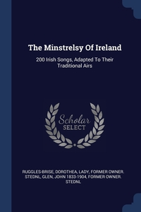 The Minstrelsy Of Ireland: 200 Irish Songs, Adapted To Their Traditional Airs, Dorothea Lady former ow Ruggles-Brise, John 1833-1904 former owner. StEd Glen обложка-превью