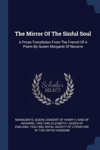 The Mirror Of The Sinful Soul: A Prose Translation From The French Of A Poem By Queen Margaret Of Navarre, Queen consort of Henry II Marguerite, Queen of England 1533-1603 Elizabeth I, Royal Society of L обложка-превью