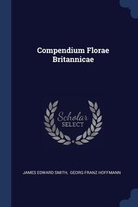 Compendium Florae Britannicae, James Edward Smith, Georg Franz Hoffmann обложка-превью