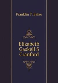 Elizabeth Gaskell S Cranford, Franklin T. Baker обложка-превью