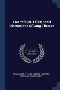 Two-minute Talks; Short Discussions Of Long Themes, Amos R. (Amos Russel) 1862-1933 Wells, American Tract Society обложка-превью
