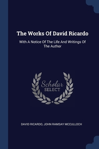 The Works Of David Ricardo: With A Notice Of The Life And Writings Of The Author, David Ricardo, John Ramsay McCulloch обложка-превью