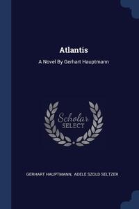 Atlantis: A Novel By Gerhart Hauptmann, Gerhart Hauptmann, Adele Szold Seltzer обложка-превью