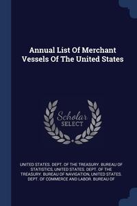 Annual List Of Merchant Vessels Of The United States, United States. Dept. of the Treasury. Bu, United States. De обложка-превью