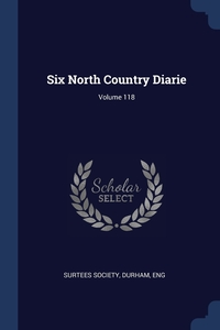 Six North Country Diarie; Volume 118, Durham Eng Surtees Society обложка-превью