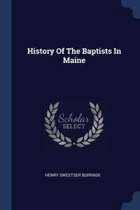 History Of The Baptists In Maine, Henry Sweetser Burrage обложка-превью