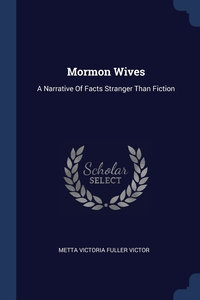 Mormon Wives: A Narrative Of Facts Stranger Than Fiction, Metta Victoria Fuller Victor обложка-превью