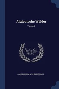 Altdeutsche Wälder; Volume 2, Jacob Grimm, Wilhelm Grimm обложка-превью