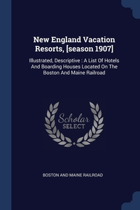 New England Vacation Resorts, [season 1907]: Illustrated, Descriptive : A List Of Hotels And Boarding Houses Located On The Boston And Maine Railroad, Boston And Maine Railroad обложка-превью