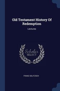 Old Testament History Of Redemption: Lectures, Franz Delitzsch обложка-превью