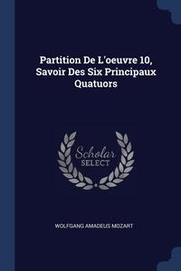 Partition De L'oeuvre 10, Savoir Des Six Principaux Quatuors, Wolfgang Amadeus Mozart обложка-превью