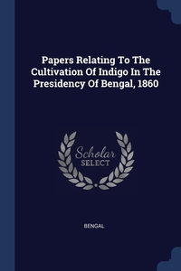 Papers Relating To The Cultivation Of Indigo In The Presidency Of Bengal, 1860, Bengal обложка-превью