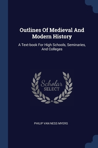 Outlines Of Medieval And Modern History: A Text-book For High Schools, Seminaries, And Colleges, P.V. N. Myers обложка-превью