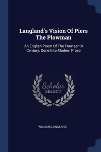 Langland's Vision Of Piers The Plowman: An English Poem Of The Fourteenth Century, Done Into Modern Prose, William Langland обложка-превью