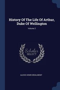 History Of The Life Of Arthur, Duke Of Wellington; Volume 2, Alexis Henri Brialmont обложка-превью