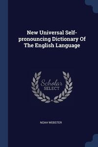 New Universal Self-pronouncing Dictionary Of The English Language, Noah Webster обложка-превью