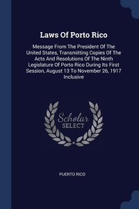Laws Of Porto Rico: Message From The President Of The United States, Transmitting Copies Of The Acts And Resolutions Of The Ninth Legislature Of Porto Rico During Its First Session, August 13 To November 26, 1917 Inclusive, Puerto Rico обложка-превью