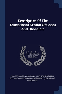 Description Of The Educational Exhibit Of Cocoa And Chocolate, Walter Baker & Company, Katherine Golden Bitting Collection on обложка-превью