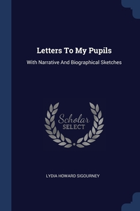 Letters To My Pupils: With Narrative And Biographical Sketches, Lydia Howard Sigourney обложка-превью