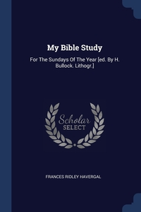 My Bible Study: For The Sundays Of The Year [ed. By H. Bullock. Lithogr.], Frances Ridley Havergal обложка-превью