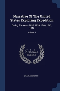 Narrative Of The United States Exploring Expedition: During The Years 1838, 1839, 1840, 1841, 1842; Volume 4, Charles Wilkes обложка-превью