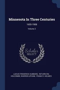 Minnesota In Three Centuries: 1655-1908; Volume 2, Lucius Frederick Hubbard, Return Ira Holcombe, Warren Upham обложка-превью