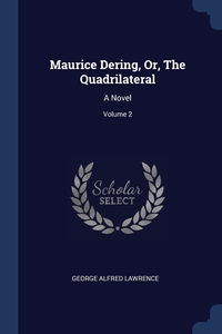 Maurice Dering, Or, The Quadrilateral: A Novel; Volume 2, George Alfred Lawrence обложка-превью
