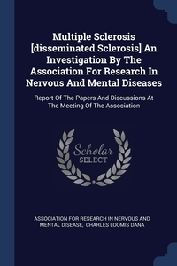 Multiple Sclerosis [disseminated Sclerosis] An Investigation By The Association For Research In Nervous And Mental Diseases: Report Of The Papers And Discussions At The Meeting Of The Association, Association for Research in Nervous and, Charles Loomis Dana обложка-превью