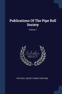 Publications Of The Pipe Roll Society; Volume 7, Pipe Roll Society (Great Britain) обложка-превью