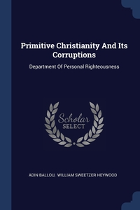 Primitive Christianity And Its Corruptions: Department Of Personal Righteousness, Adin Ballou, William Sweetzer Heywood обложка-превью