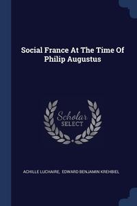Social France At The Time Of Philip Augustus, Achille Luchaire, Edward Benjamin Krehbiel обложка-превью