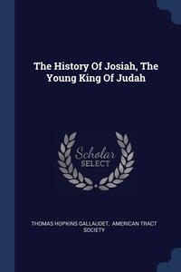 The History Of Josiah, The Young King Of Judah, Thomas Hopkins Gallaudet, American Tract Society обложка-превью