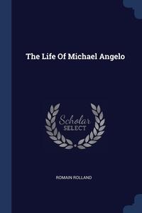 The Life Of Michael Angelo, Romain Rolland обложка-превью