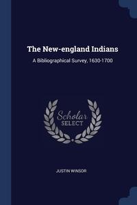 The New-england Indians: A Bibliographical Survey, 1630-1700, Justin Winsor обложка-превью