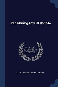 The Mining Law Of Canada, Alfred Bishop Morine, Canada обложка-превью