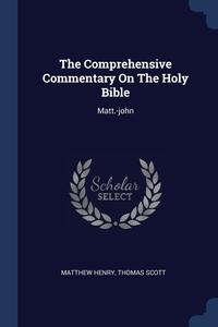 The Comprehensive Commentary On The Holy Bible: Matt.-john, Matthew Henry, Thomas Scott обложка-превью