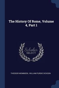 The History Of Rome, Volume 4, Part 1, Theodor Mommsen, William Purdie Dickson обложка-превью