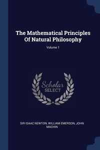 The Mathematical Principles Of Natural Philosophy; Volume 1, Sir Isaac Newton, William Emerson, John Machin обложка-превью