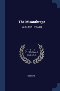 The Misanthrope: Comedy In Five Acts, Molie?re обложка-превью