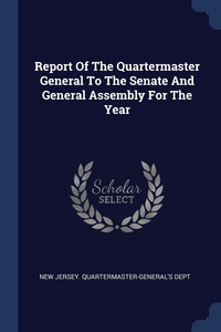 Report Of The Quartermaster General To The Senate And General Assembly For The Year, New Jersey. Quartermaster-General's Dept обложка-превью