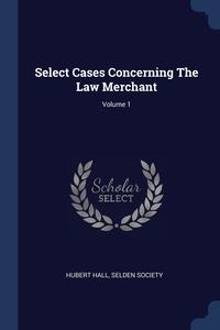 Select Cases Concerning The Law Merchant; Volume 1, Hubert Hall, Selden Society обложка-превью