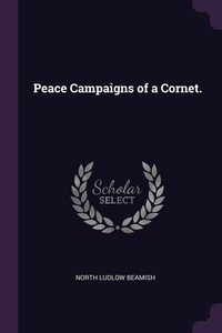 Peace Campaigns of a Cornet., North Ludlow Beamish обложка-превью